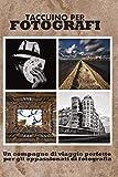 Taccuino per fotografi: un compagno di viaggio perfetto per gli appassionati di fotografia, permette di seguire contemporaneamente più progetti ... le info più utili (Taccuini di fotografia)