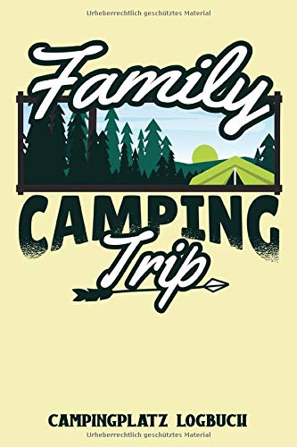 Family Camping Trip Campingplatz Logbuch: Umfangreiches Camping Logbuch: Wohnwagen oder Zelten Reisetagebuch Camper Wohnmobil Reise Buch - Reisemobil Tagebuch Journal - Caravan Notizbuch