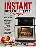 Instant Vortex Air Fryer Oven Cookbook: Enjoy All The Flavor Of Deep Fried With This Ultimate Easy Guide For Beginners, Including 1000 Healthy, Tasty, and Crunchy Recipes & Affordable Homemade Meals