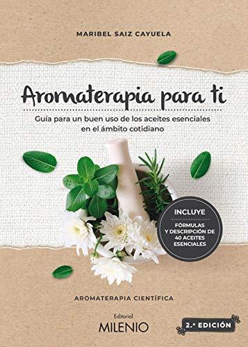 Aromaterapia para ti. Guía para un buen uso de los aceites esenciales...