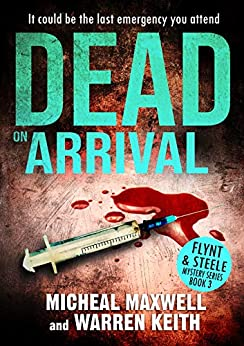 Dead on Arrival (Flynt & Steele Mysteries Book 3) by [Micheal Maxwell, Warren Keith]
