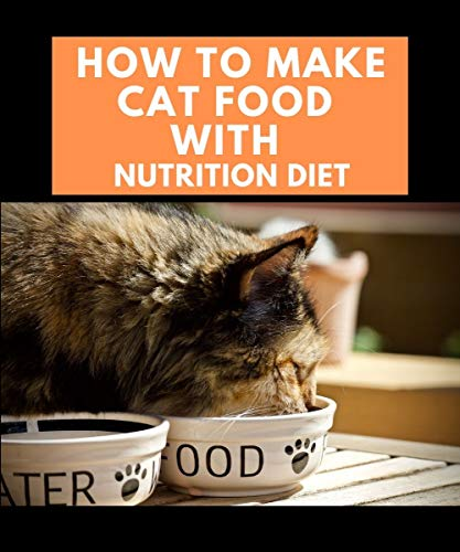 How To Make Cat Food With Nutrition Diet (English Edition)