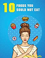 10 Foods you Should not Eat