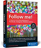 Follow me!: Erfolgreiches Social Media Marketing mit Facebook, Instagram und Co. Der...