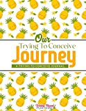Our Trying To Conceive Journey Journal: A TTC Journal Planner for Women Trying To Get Pregnant - Fertility Journal and Conception Diary Tracker for ... Menstrual Cycle, LH,Cervical Fluid, and more.
