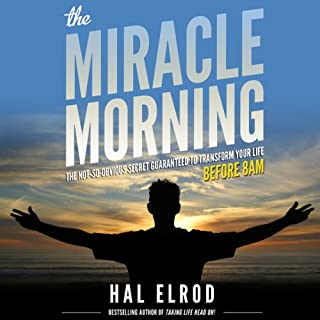 The Miracle Morning     The Not-So-Obvious Secret Guaranteed to Transform Your Life - Before 8AM              By:                                                                                                                                 Hal Elrod                               Narrated by:                                                                                                                                 Rob Actis                      Length: 4 hrs and 57 mins     579 ratings     Overall 4.5