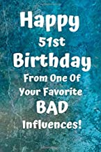 Happy 51st Birthday From One Of Your Favorite Bad Influences!: Favorite Bad Influence 51st Birthday Card Quote Journal / Notebook / Diary / Greetings ... Gift (6 x 9 - 110 Blank Lined Pages)