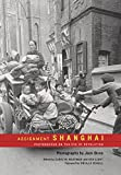 Photographs of Shanghai on the Eve of Revolution.