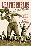 Leatherheads of the North: The True Story of Ernie Nevers and the Duluth Eskimos