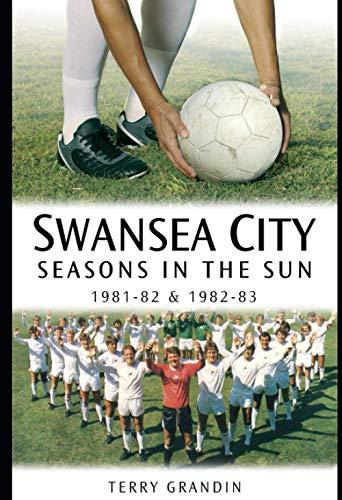 Swansea City: Seasons in the Sun 1981-82 & 1982-83