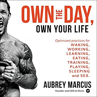 Own the Day, Own Your Life     Optimized Practices for Waking, Working, Learning, Eating, Training, Playing, Sleeping, and Sex              Written by:                                                                                                                                 Aubrey Marcus                               Narrated by:                                                                                                                                 Aubrey Marcus                      Length: 11 hrs and 5 mins     1,167 ratings     Overall 4.7