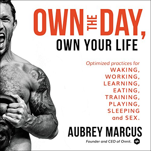 Own the Day, Own Your Life     Optimized Practices for Waking, Working, Learning, Eating, Training, Playing, Sleeping, and Sex              By:                                                                                                                                 Aubrey Marcus                               Narrated by:                                                                                                                                 Aubrey Marcus                      Length: 11 hrs and 5 mins     6,331 ratings     Overall 4.7