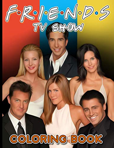 Friends Tv Show Coloring Book: Friends Tv Show Nice Coloring Books For Kid And Adult. The Color Wonder