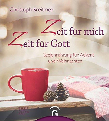 Zeit für mich - Zeit für Gott: Seelennahrung für Advent und Weihnachten