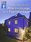 Immobilien als Altersvorsorge und Kapitalanlage - Mit vielen Rechenbeispielen –