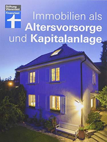 Immobilien als Altersvorsorge und Kapitalanlage - Mit vielen Rechenbeispielen – Für Selbstnutzer und Immobilieninvestoren