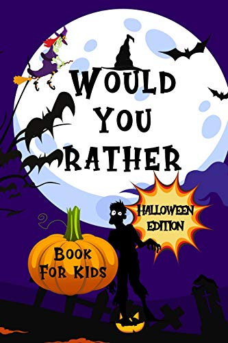 Would You Rather Halloween Edition Book For Kids : Halloween Game For Whole Family | Hilarious Questions | Trick or treat Gift Idea for 6-12 Ages |