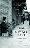 Iran in the Middle East: Transnational Encounters and Social History by Unknown(2015-07-30)