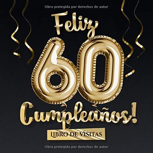 Feliz 60 Cumpleaños - Libro de visitas: Decoración para el 60 cumpleaños – Regalo originale para hombre y mujer - 60 años - Libro de firmas para felicitaciones y fotos de los invitados