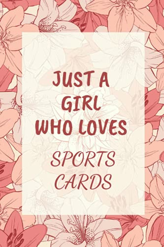 Compare Textbook Prices for Just a Girl Who Loves SPORTS CARDS: Cool SPORTS CARDS Notebook Journal For Girls, Kids, Teenagers. Perfect Birthday Gift Idea For SPORTS CARDS Lovers. Blank Lined SPORTS CARDS Notebook Diary  ISBN 9798541271461 by james, wiliam