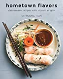 Hometown Flavors: Vietnamese Recipes with Vibrant Origins