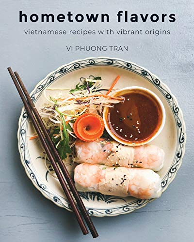 Hometown Flavors: Vietnamese Recipes with...