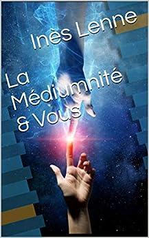 La Médiumnité & Vous par [Inès Lenne]