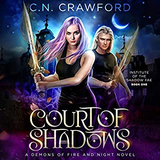 Court of Shadows: A Demons of Fire and Night Novel      Institute of the Shadow Fae, Book 1              By:                                                                                                                                 C.N. Crawford                               Narrated by:                                                                                                                                 Amanda Dolan                      Length: 6 hrs and 27 mins     65 ratings     Overall 4.6
