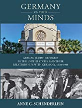 Germany On Their Minds: German Jewish Refugees in the United States and Relationships with Germany, 1938–1988 (Studies in German History Book 25) (English Edition)