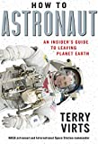 How to Astronaut: An Insider's Guide to Leaving Planet Earth
