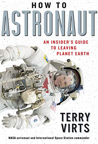 How to Astronaut: An Insider's Guide to Leaving Planet Earth by [Terry Virts]