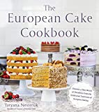 The European Cake Cookbook: Discover a New World of Decadence from the Celebrated