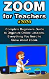 Zoom for Teachers: 2020 Complete Beginners Guide to Organize Online Lessons. Everything You Need to Know about Zoom . (English Edition)