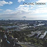 "CYCLING TAIWAN: Bicycle Taiwan's Cycling Route No. 1, the route of choice to circumnavigate the island. Nowhere else you can say ""Ride to Eat"" and ... Travel Pictorial. (World-by-Bike Series)"