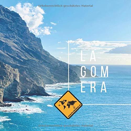 LA GOMERA: Die kanarische Insel im La Gomera Bildband von seiner schönsten Seite. Mit Karte, Sehenswürdigkeiten, Stränden & Smartphone-Anbindung ... & Teneriffa (unaufschiebbar Fotoband-Serie))