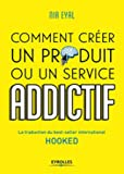 Comment créer un produit ou un service addictif - La traduction du best-seller international HOOKED
