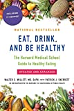 Eat, Drink, and Be Healthy: The Harvard Medical School Guide to Healthy Eating - Walter Willett M.D.