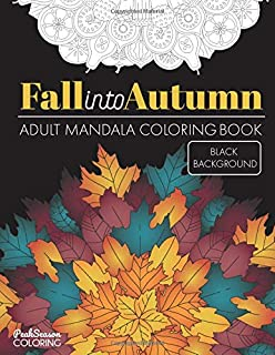 Fall into Autumn Adult Mandala Coloring Book Black Background: Relaxing Zen and Stress Relieving Designs With Leaves, Flowers and Animals of Fall