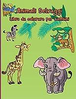Animali Selvaggi Libro da colorare per bambini: Animali del bosco Facile Divertente Educativo Animali dello zoo Per bambini piccoli, asilo nido e età prescolare Colorazione moderna Libri di attività Libri per bambini Libri per bambini