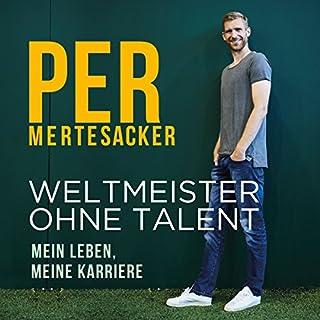 Weltmeister ohne Talent                   Autor:                                                                                                                                 Per Mertesacker,                                                                                        Raphael Honigstein                               Sprecher:                                                                                                                                 Oliver E. Schönfeld                      Spieldauer: 7 Std. und 41 Min.     282 Bewertungen     Gesamt 4,6