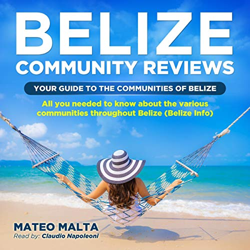 Belize Community Reviews: Your Guide to the Communities of Belize cover art