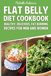 Flat Belly Diet Cookbook: Healthy, Delicious, Fat Burning Recipes for Men and Women