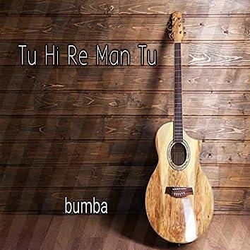Tu Hi Re Man Tu