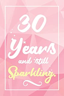 30 Years And Still Sparkling: Lined Journal / Notebook -  Cute and Funny 30 yr Old Gift, Fun And Practical Alternative to a Card - 30th Birthday Gifts For Women