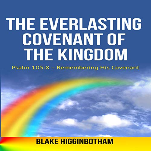 The Everlasting Covenant of the Kingdom: Psalm 105:8 - Remembering His Covenant audiobook cover art