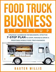 Food Truck Business Startup : Strategic Handbook for Beginners | Effective 7-Step Plan to Start, Manage & Grow a Profitable Mobile Food Truck Business