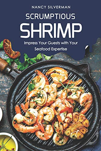 Scrumptious Shrimp: Impress Your Guests with Your Seafood Expertise