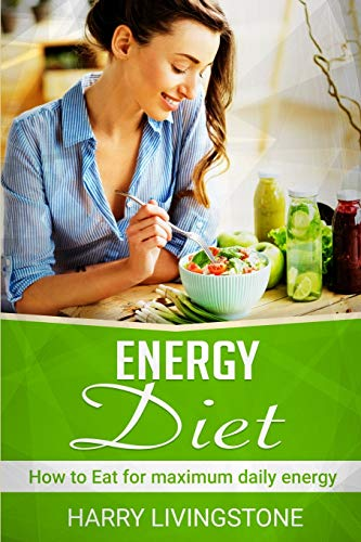 Energy Diet: How To Eat For Maximum Daily Energy