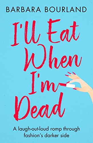 I'll Eat When I'm Dead: A sizzling romp through fashion's darker side (English Edition)