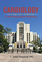 Cardiology at the Los Angeles County & USC Medical Center: A Personalized History